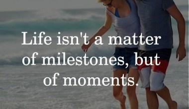 Life isn't a matter of milestones