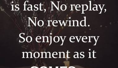 Enjoy Every moment As it Comes...