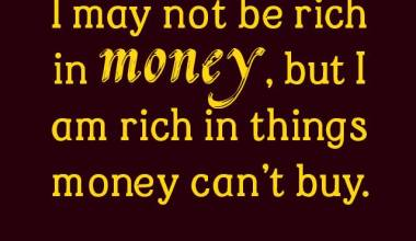 I May not Be Rich In Money