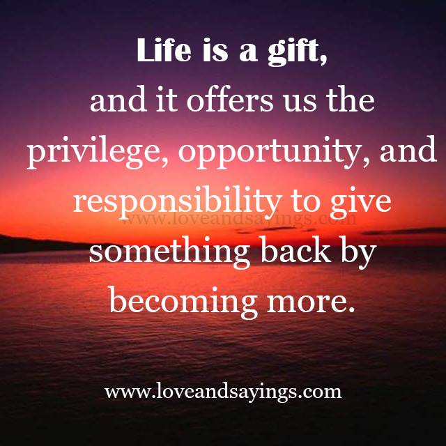 Life is a gift, and it offers us the