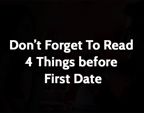 Don't Forget To Read 4 Things before First Date