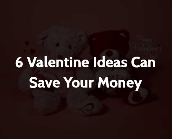 6 Valentine Ideas Can Save Your Money