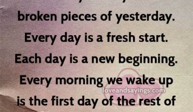 Dont start your day with the broken pieces of yesterday