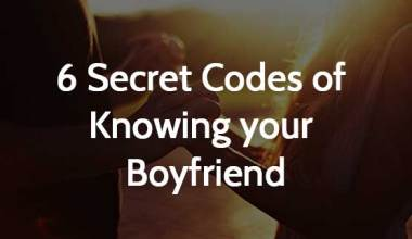 6 Secret Codes of Knowing your Boyfriend