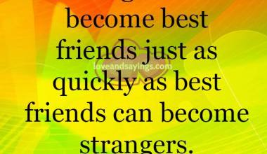 Best Friends can become strangers