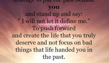 It takes a lot of strength and courage to put the past behind you