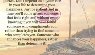 Someone who enhances your happiness rather than determine it