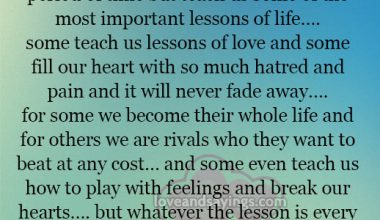 Some teach us lessons of love and some fill our heart with