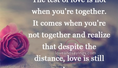 The test of love is not when you're together