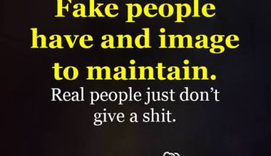 Fake people have and image to maintain