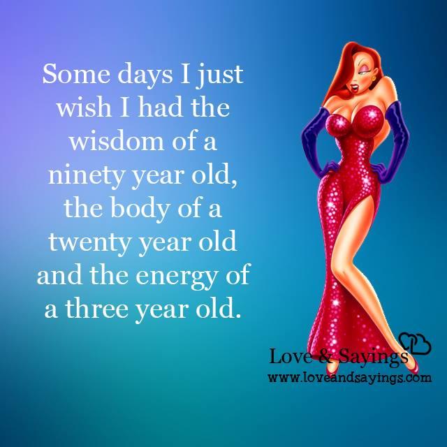 I wish I had the wisdom of