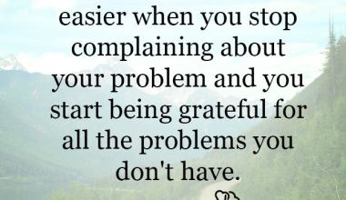 When you stop complaining about your problems