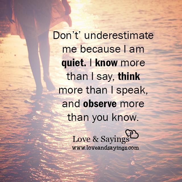 Don't underestimate me because I am quiet I Am Quiet Quotes