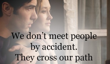 They cross our path for a reason