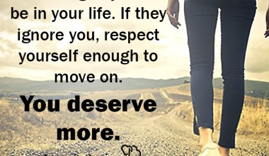 If they ignore you, respect yourself