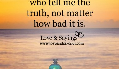 Respect people who tell me the truth