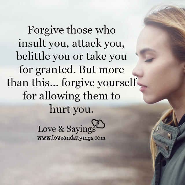 Forgive yourself for allowing them to hurt you