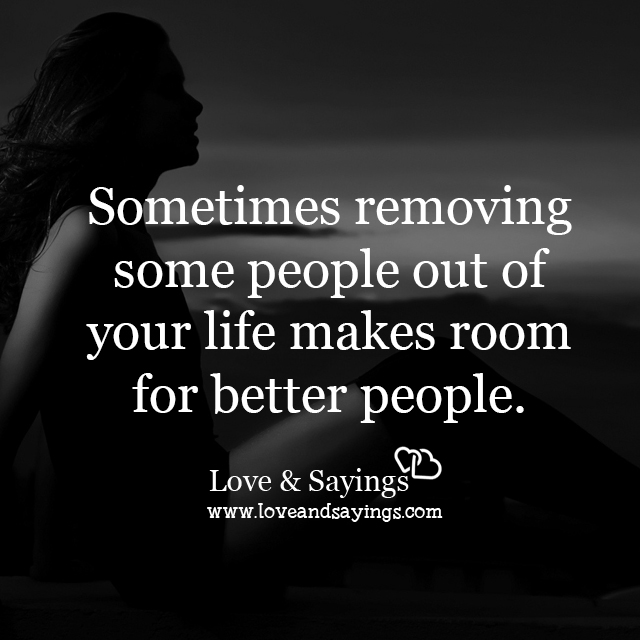 Sometimes removing some people out of your life