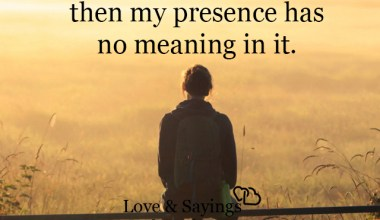 Then my presence has no meaning in it