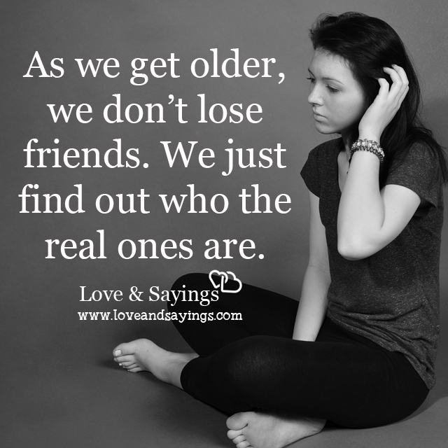 As we get older, we don't lose friends