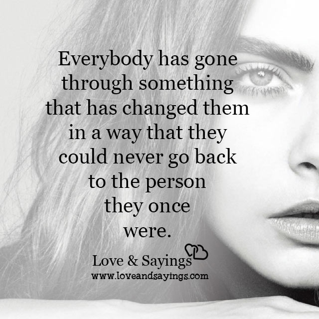 They could never go back to the person they once were