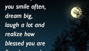 A Good Life is when you SMILE often, Dream big, Laugh a lot