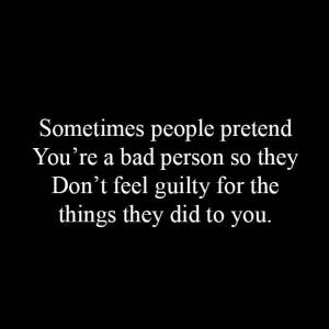 Sometimes People Pretend You're A Bad Person