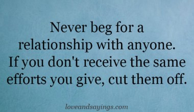 Never beg for a relationship with anyone