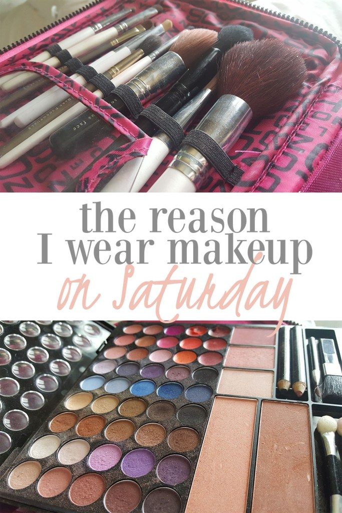 the reason i wear makeup on saturday