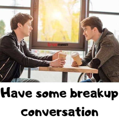 Have some breakup conversation