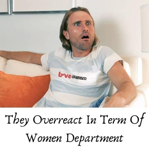 he overreacts