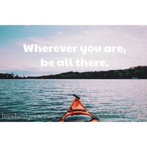 """A lone kayak on the water with the text """"wherever you are, be all there."""" An anxiety therapist in Sacramento, CA can help with online anxiety therapy, online lgbt therapy, and other services. Contact an online therapist in California for more info!"""