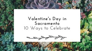 """A graphic with the text """"valentine's Day in Sacramento 10 ways to celebrate."""" Contact an online therapist in California for support with online couples therapy and marriage counseling in California. Contact a Sacramento therapist for support today!"""