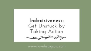 """A graphic that reads """"Indecisiveness: Get Unstuck by taking action."""" Contact an anxiety therapist in Sacramento, CA for support with online anxiety therapy and other services. Contact a Sacramento therapist today!"""