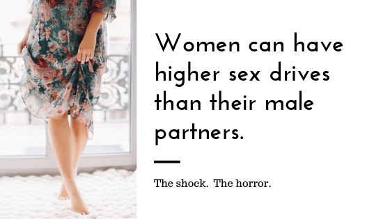 """A woman holds her dress with the text """"women can have higher sex drives than their male partners. the shock. the horror."""" A sex therapist can offer support with online sex therapy in Sacramento, CA. Learn more from a sex therapist today!"""