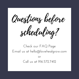 """A graphic that reads """"questions before scheduling? Check our FAQ page email us at hello@lovehealgrow.com or call us at 916 572 7412."""" A Sacramento therapist for support with online couples therapy and marriage counseling in California and other services."""