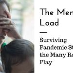 The Mental Load: The Compounding Weight of Pandemic Stress & the Various Roles We Play