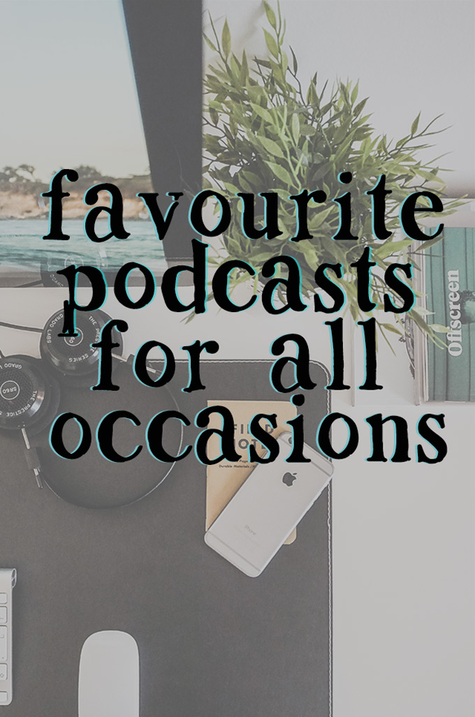 favourite podcasts in wellness, blogging, society, culture, and everything in between