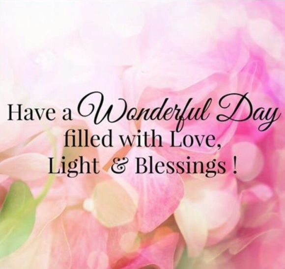 have a wonderful day filled with love