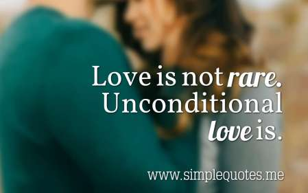 love is not rare unconditional love quotes