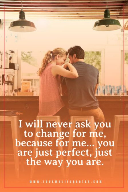 i will never ask you to change for me