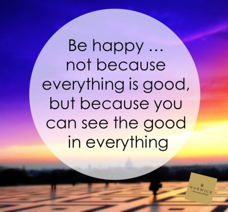 be happy not because everything is good