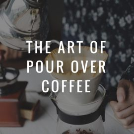 The Art of Pour Over Coffee