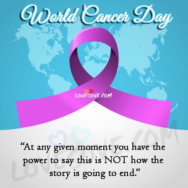 World Cancer Day 2020, Best worldcancerday Quotes, world cancer day 2020 quotes, world cancer day 2020 quotes in english, world cancer day 2020 theme, world cancer day logo, world cancer day poster, world cancer day 2020 logo, world cancer day messages, Cancer Quotes, Cancer Status, Quotes for Cancer Patients, Inspirational World Cancer Day Quotes, uplifting breast cancer quotes, losing the battle with cancer quotes, fighting cancer quotes images