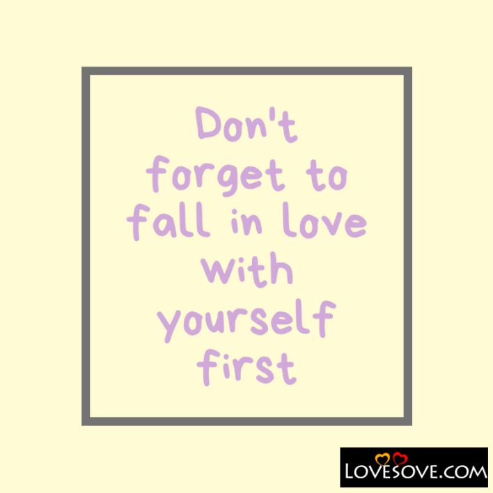 To Love Yourself Quotes, Love Yourself Enough Quotes,