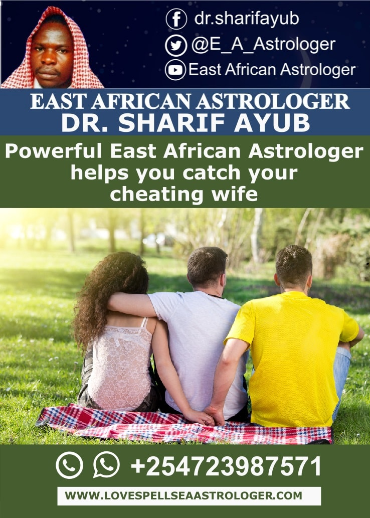 Powerful East African Astrologer helps you catch your cheating wife