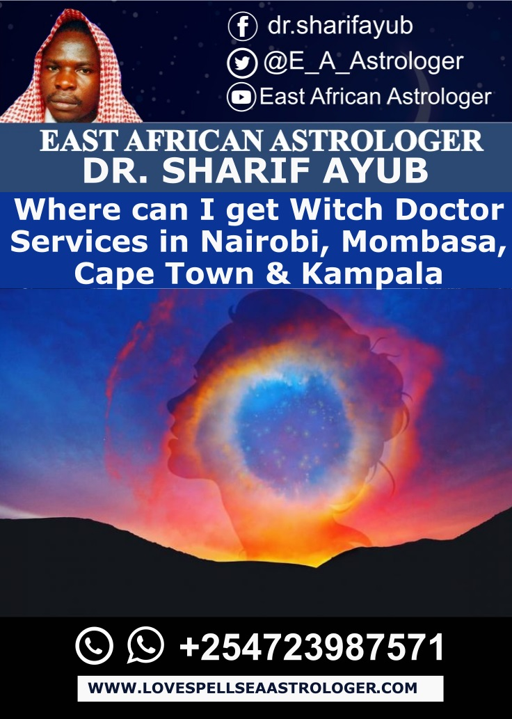 Where can I get Witch Doctor Services in Nairobi, Mombasa, Cape Town & Kampala