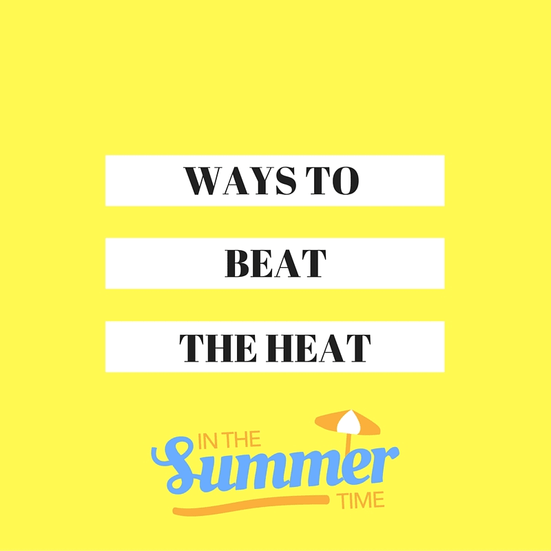 ways to beat the summer heat