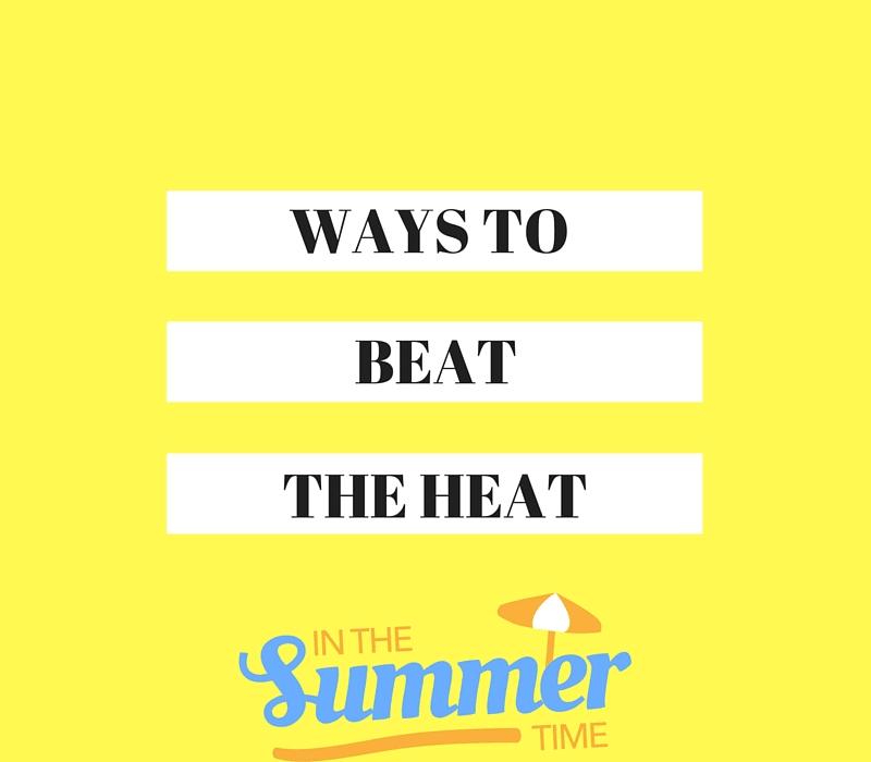 ways to beat the summer heat