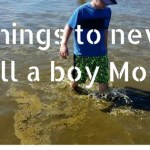 5 things to never tell a Boy Mom!